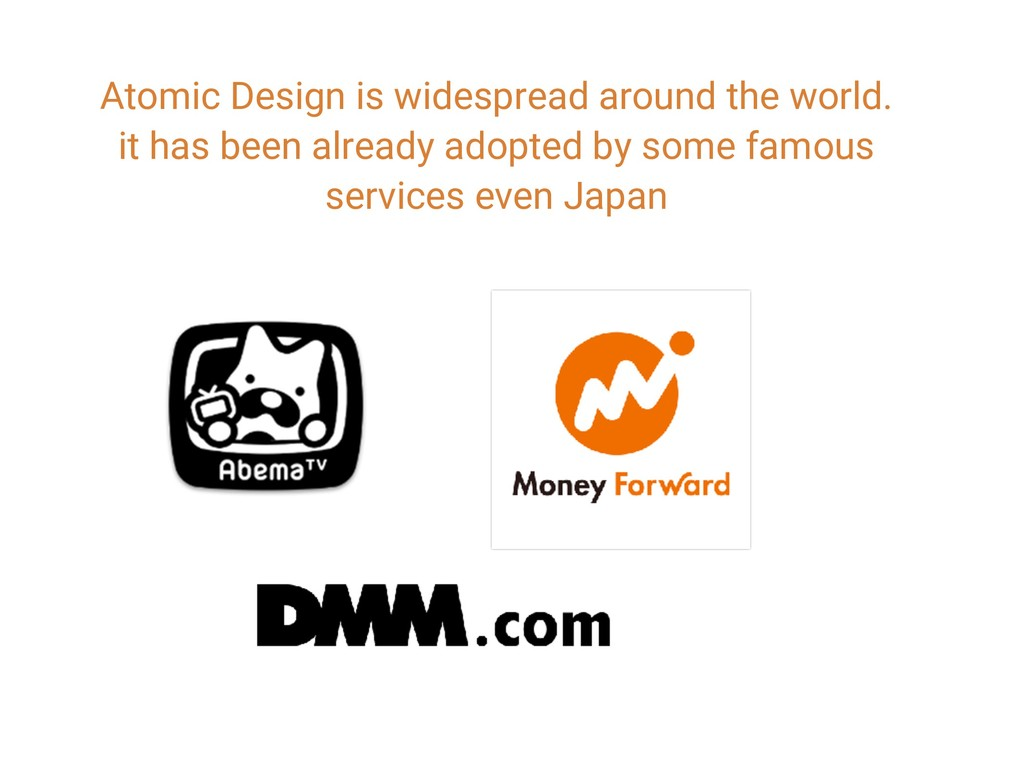 Atomic Design is widespread around the world. i...