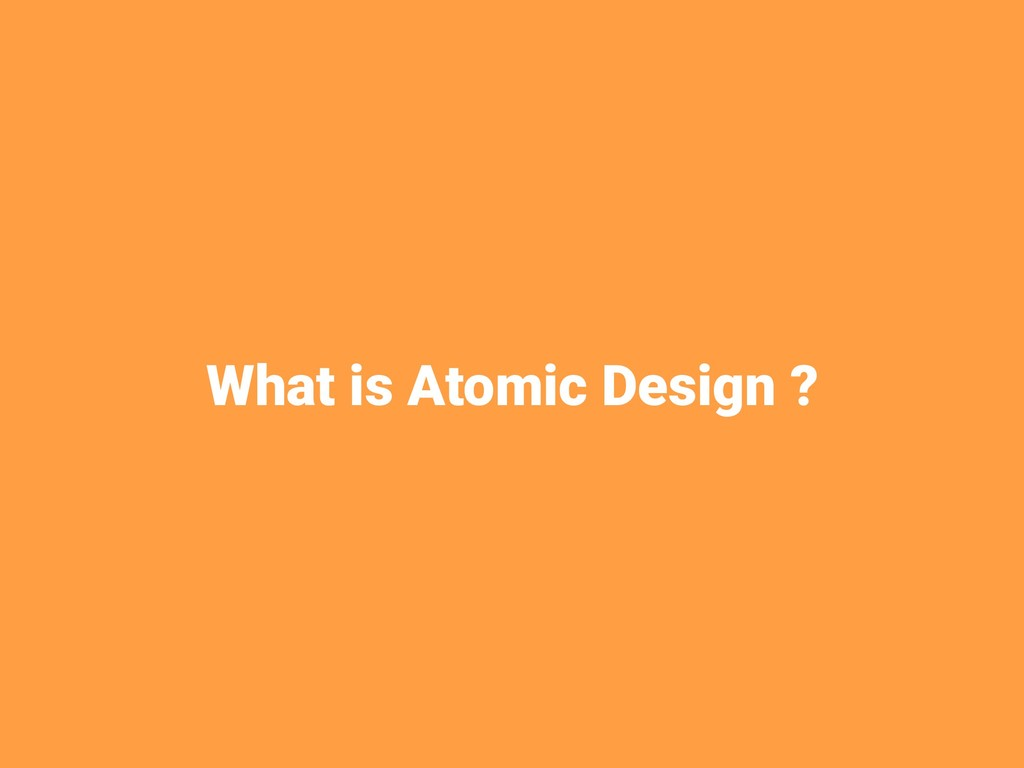 What is Atomic Design ?