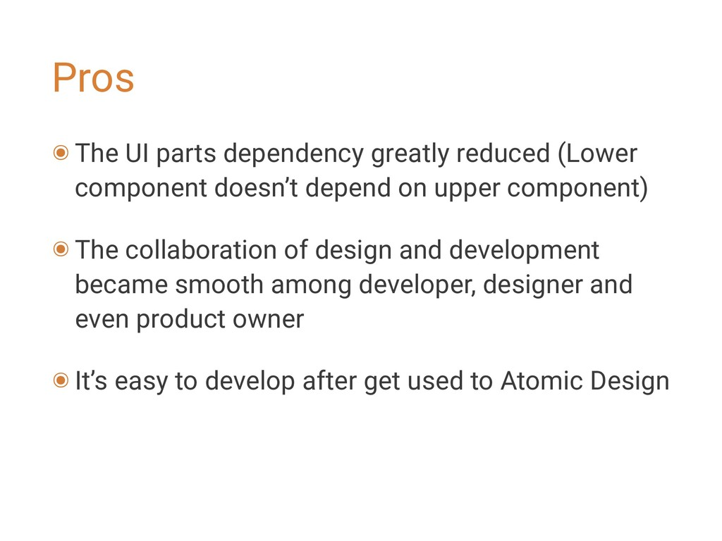 Pros ๏ The UI parts dependency greatly reduced ...