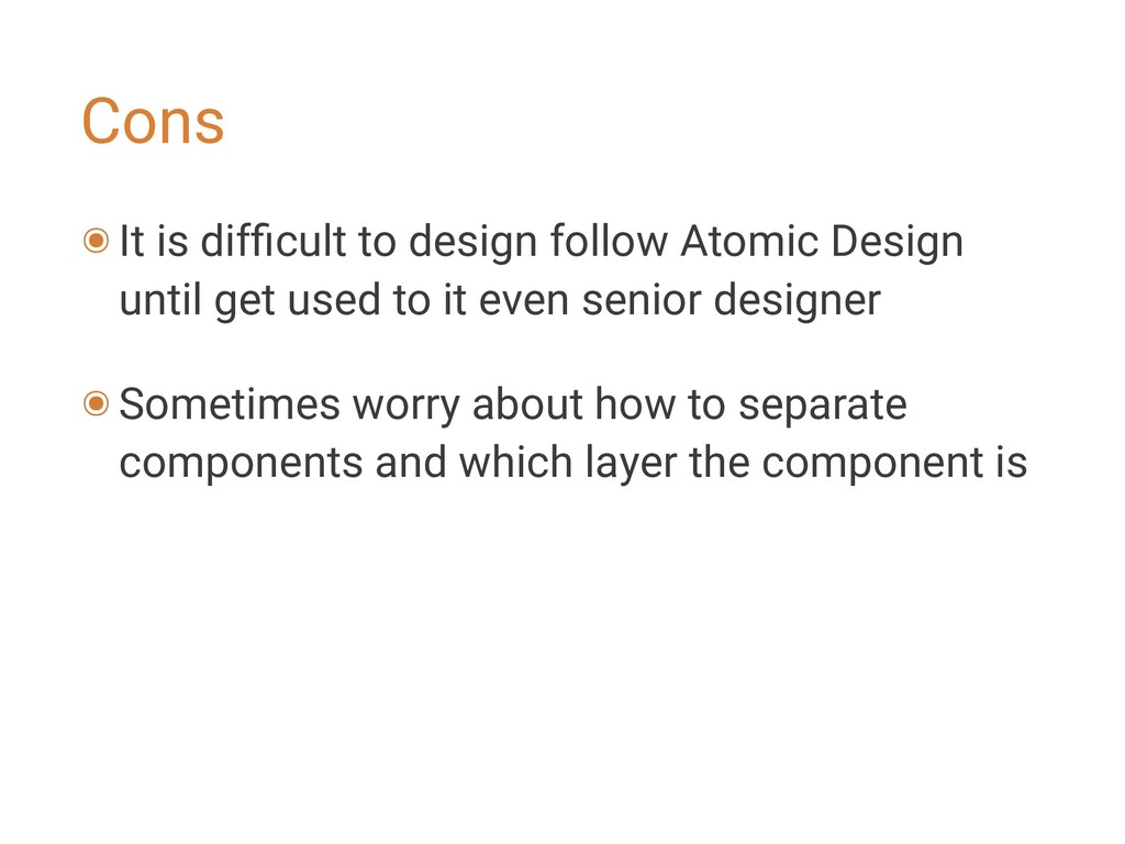 Cons ๏It is difficult to design follow Atomic De...
