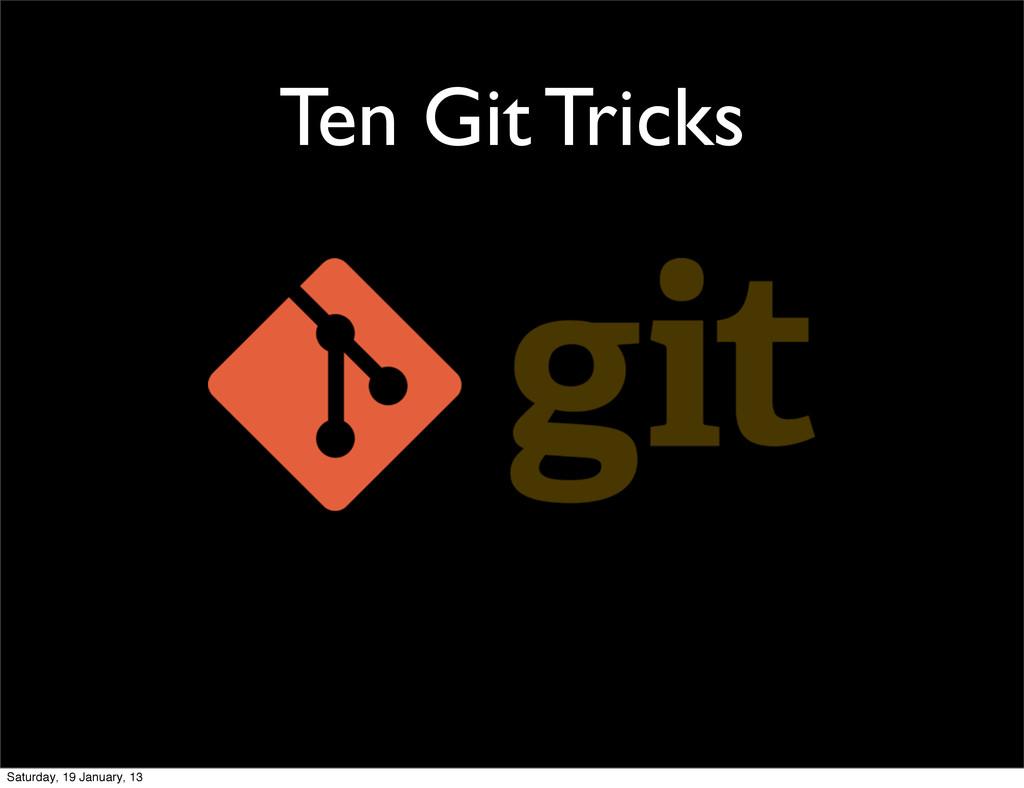 Ten Git Tricks Saturday, 19 January, 13
