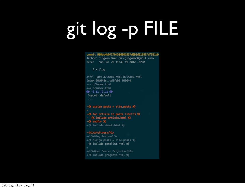 git log -p FILE Saturday, 19 January, 13