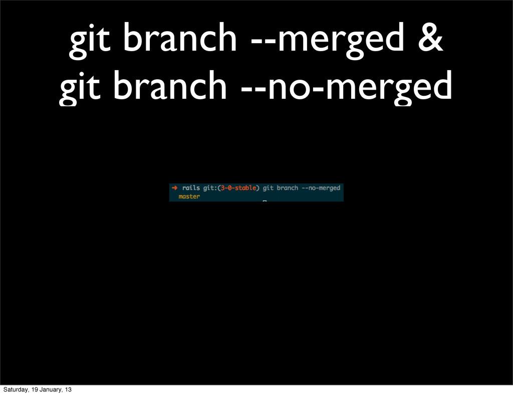 git branch --merged & git branch --no-merged Sa...