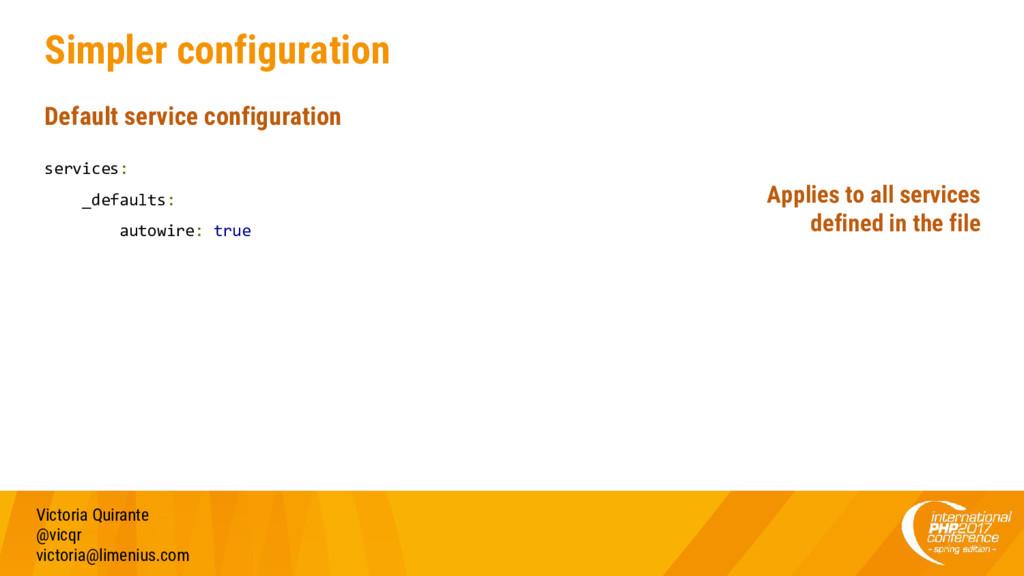 Simpler configuration Default service configura...