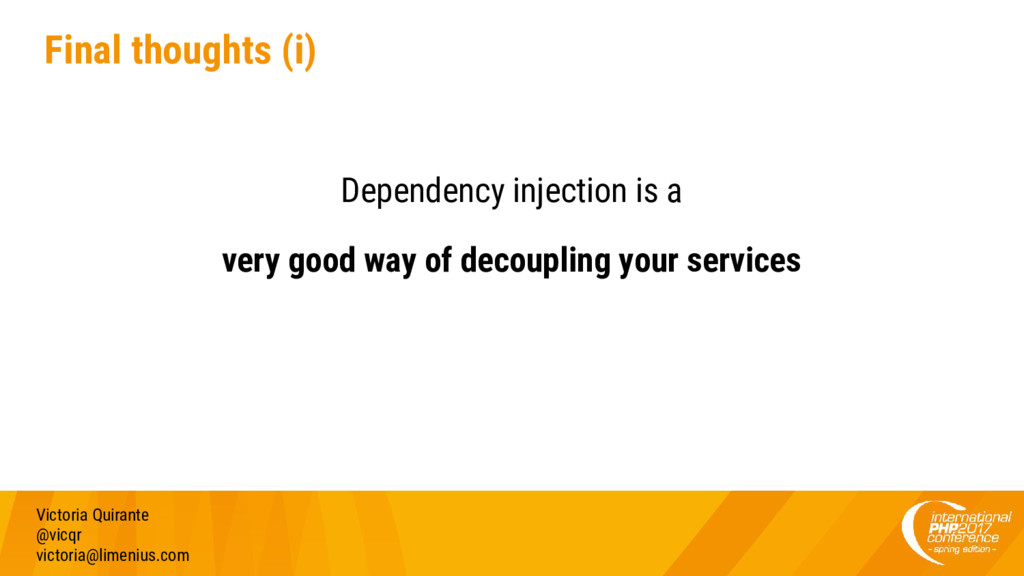 Final thoughts (i) Dependency injection is a ve...