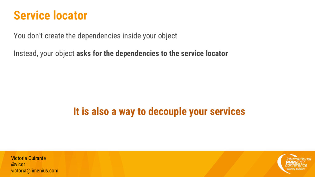 Service locator You don't create the dependenci...