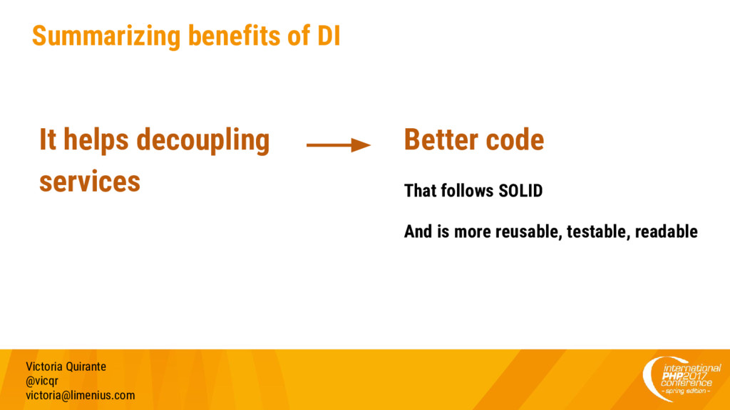 Summarizing benefits of DI Better code That fol...