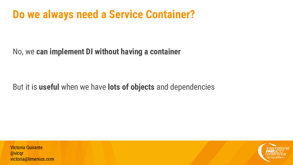 Do we always need a Service Container? No, we c...