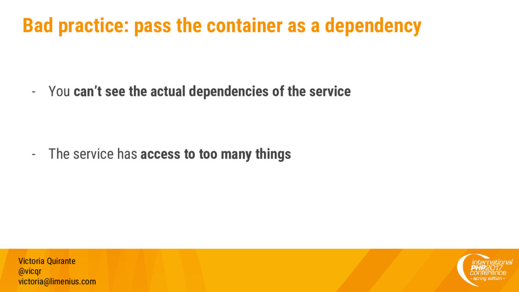 Bad practice: pass the container as a dependenc...