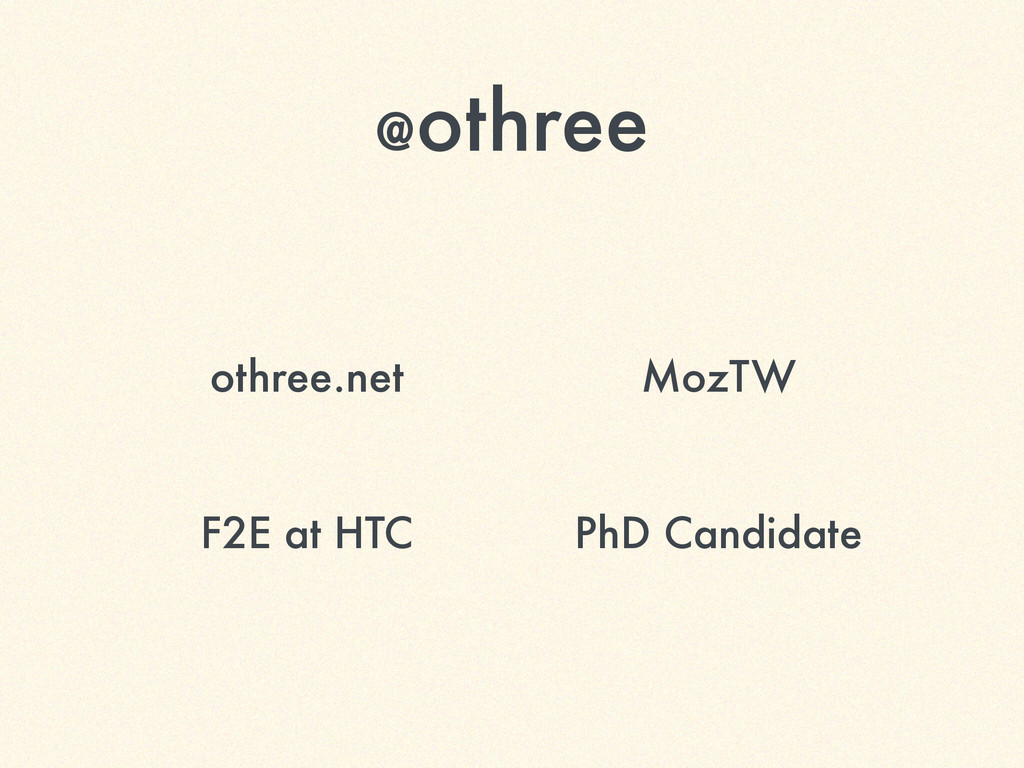 @othree othree.net MozTW F2E at HTC PhD Candida...