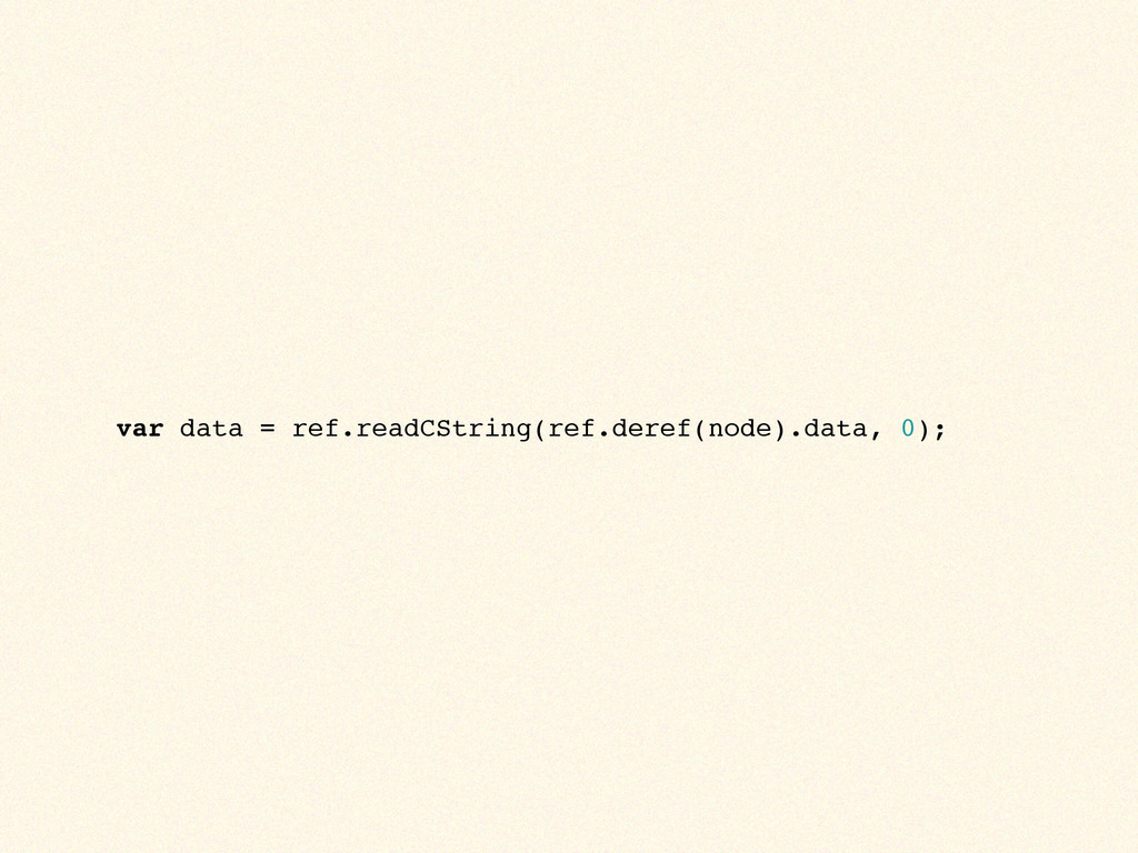 var data = ref.readCString(ref.deref(node).data...