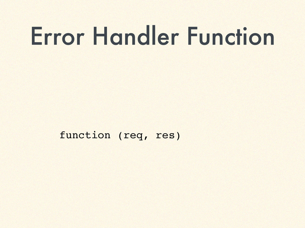 Error Handler Function function (req, res)