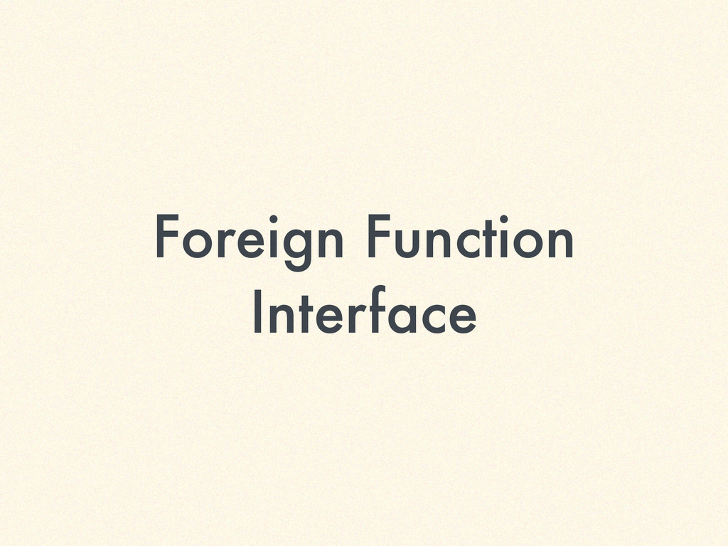 Foreign Function Interface