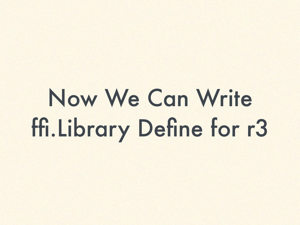 Now We Can Write ffi.Library Define for r3