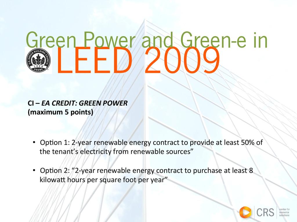 LEED 2009 Green Power and Green-e in CI – ...