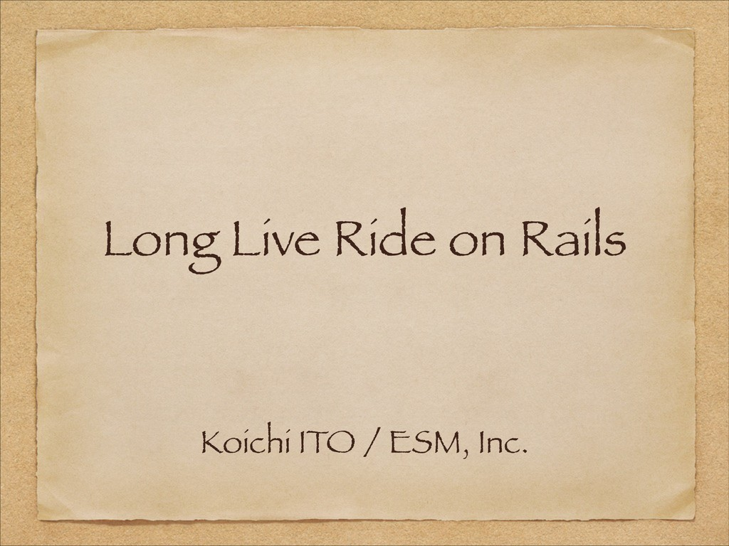 Long Live Ride on Rails Koichi ITO / ESM, Inc.