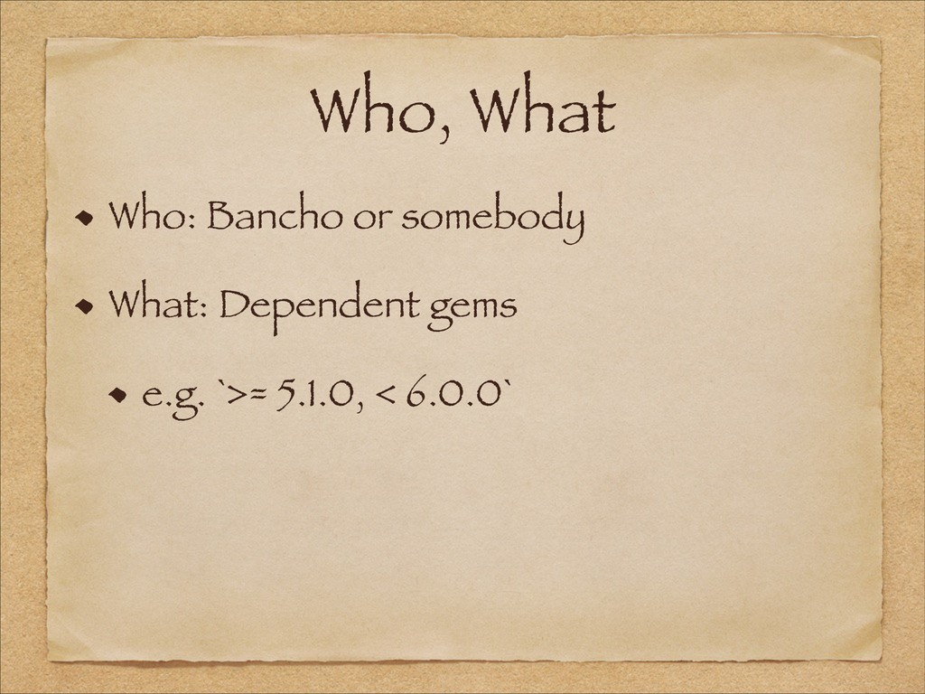 Who, What Who: Bancho or somebody What: Depende...