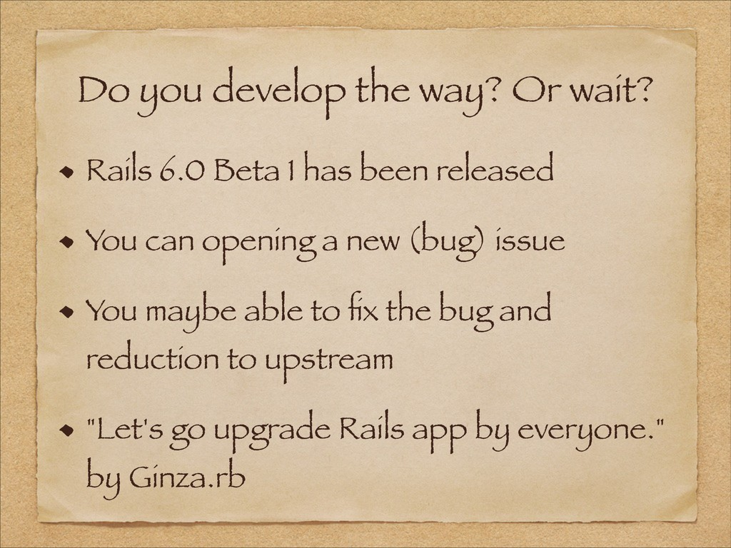 Do you develop the way? Or wait? Rails 6.0 Beta...