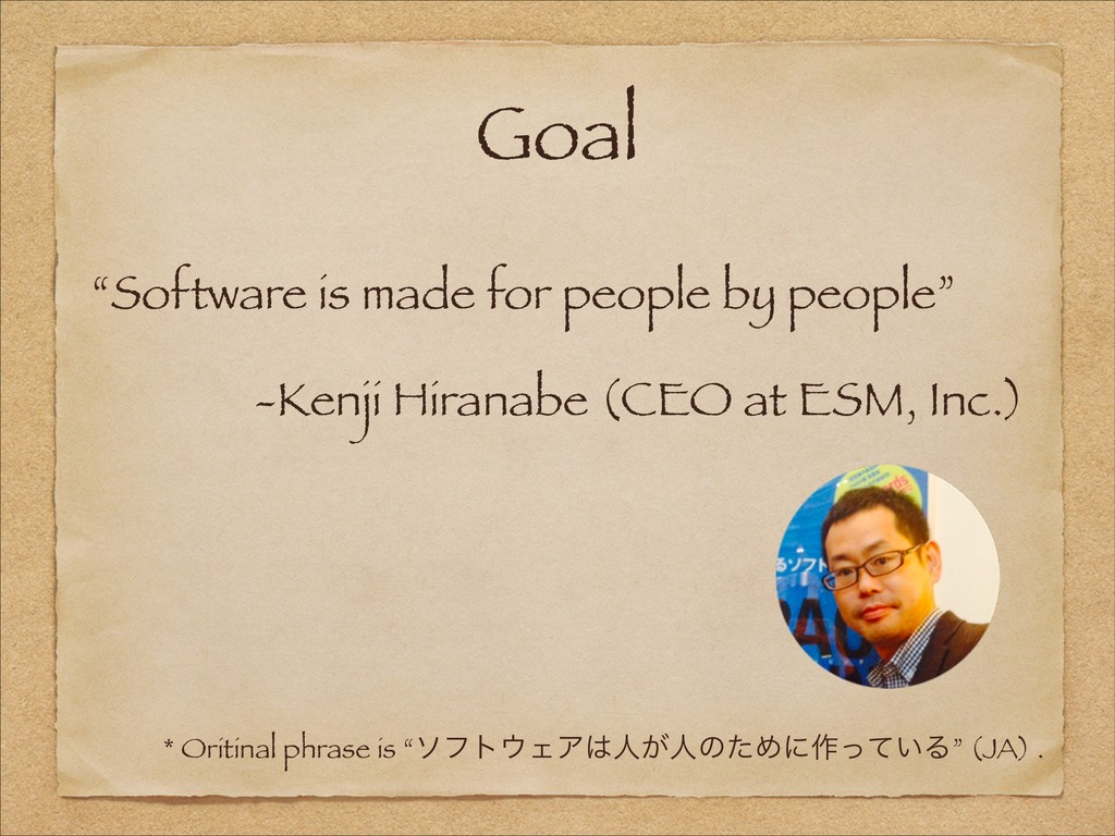 "Goal ""Software is made for people by people"" -K..."