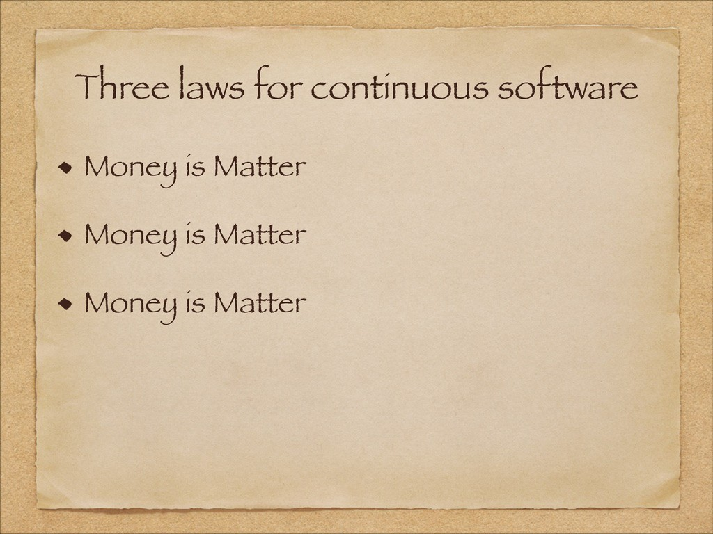 Three laws for continuous software Money is Mat...