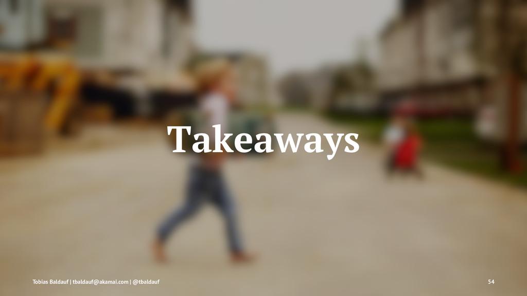 Takeaways Tobias Baldauf | tbaldauf@akamai.com ...