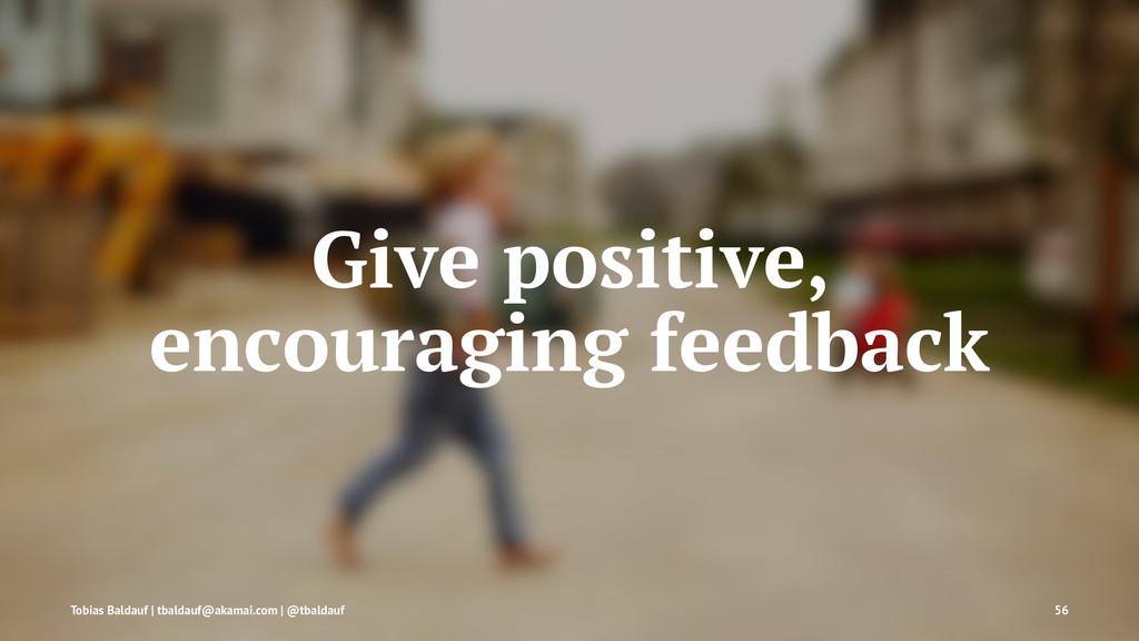 Give positive, encouraging feedback Tobias Bald...