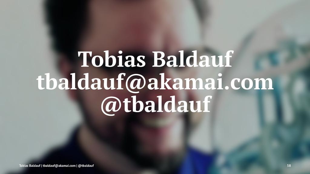 Tobias Baldauf tbaldauf@akamai.com @tbaldauf To...