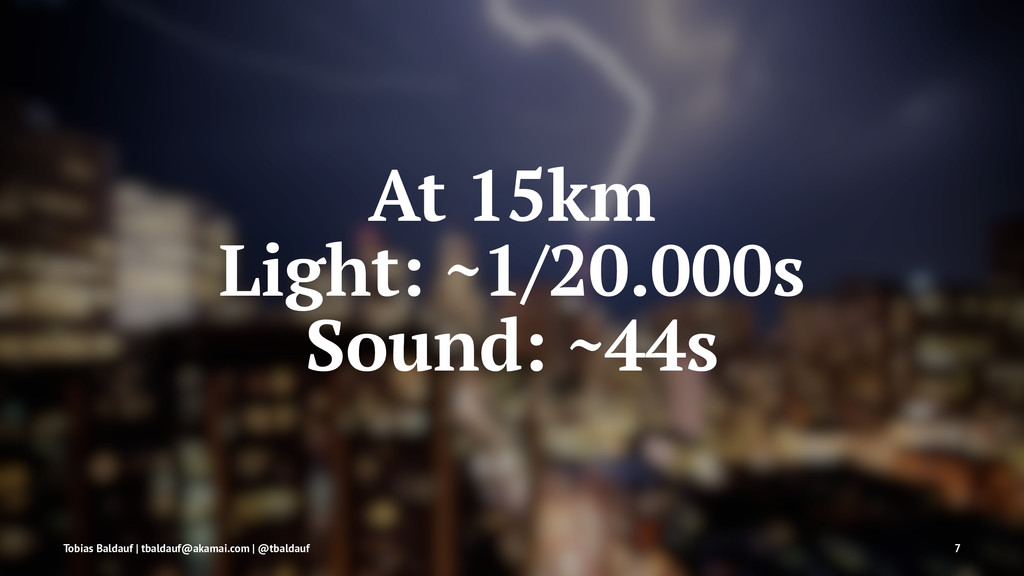 At 15km Light: ~1/20.000s Sound: ~44s Tobias Ba...