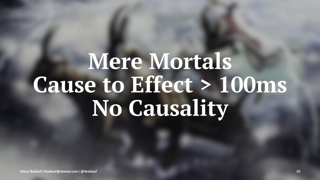 Mere Mortals Cause to Effect > 100ms No Causali...