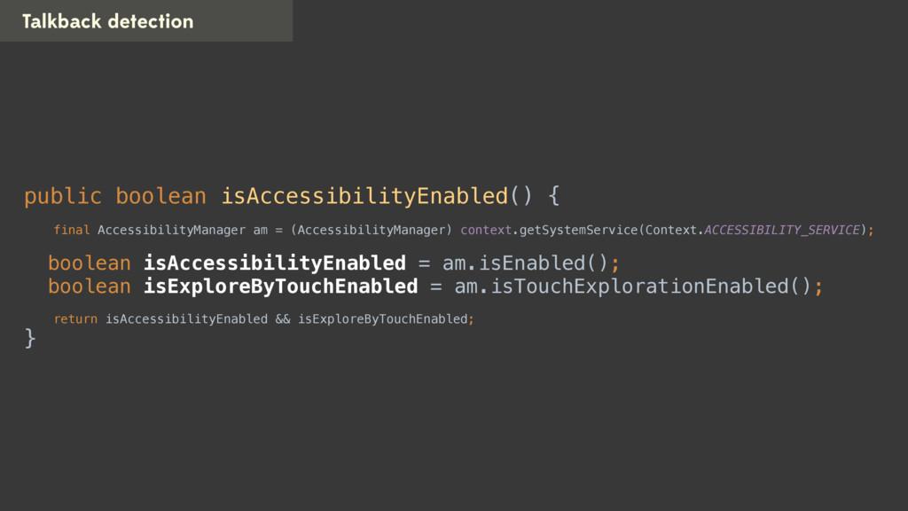 Talkback detection public boolean isAccessibili...