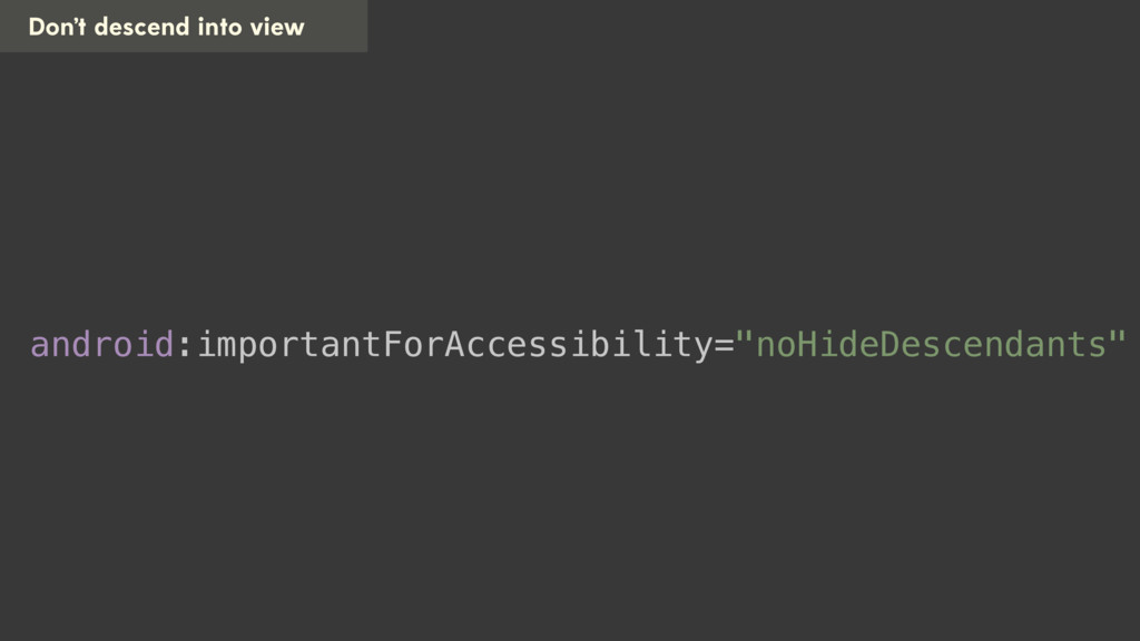Don't descend into view android:importantForAcc...