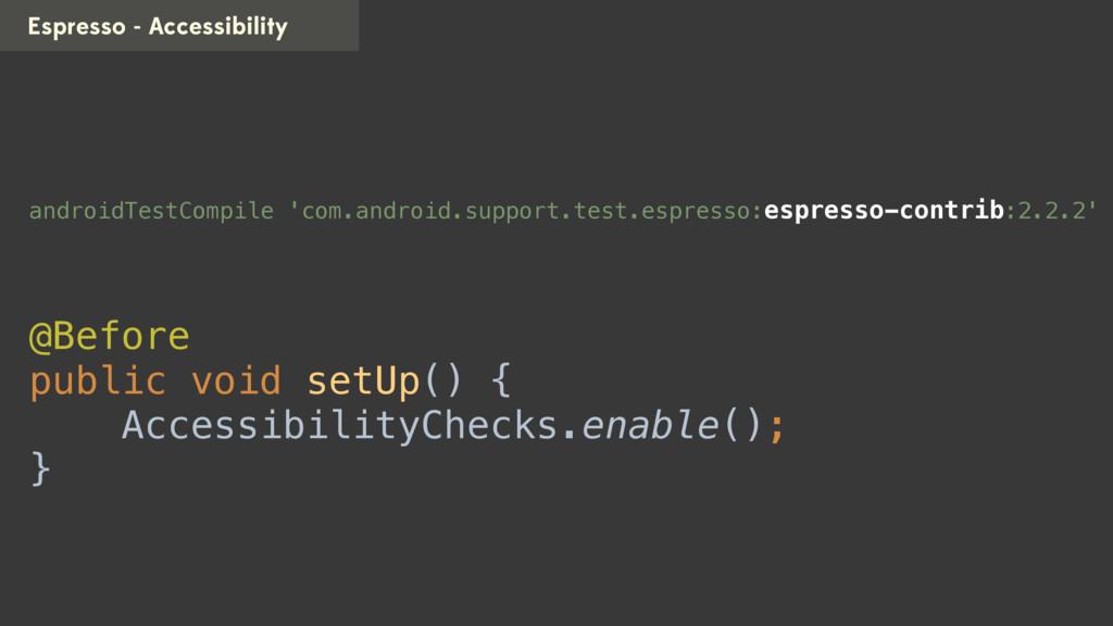 Espresso - Accessibility androidTestCompile 'co...
