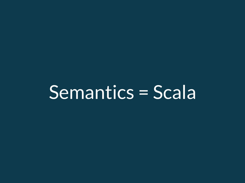 Semantics = Scala