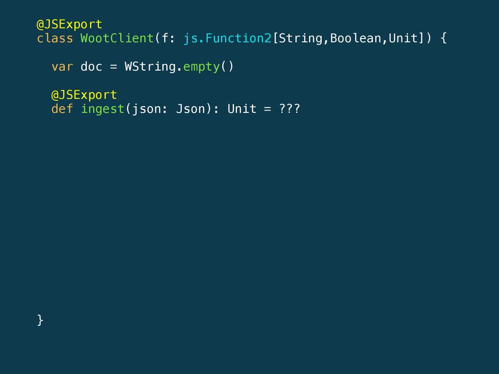 @JSExport class WootClient(f: js.Function2[Stri...