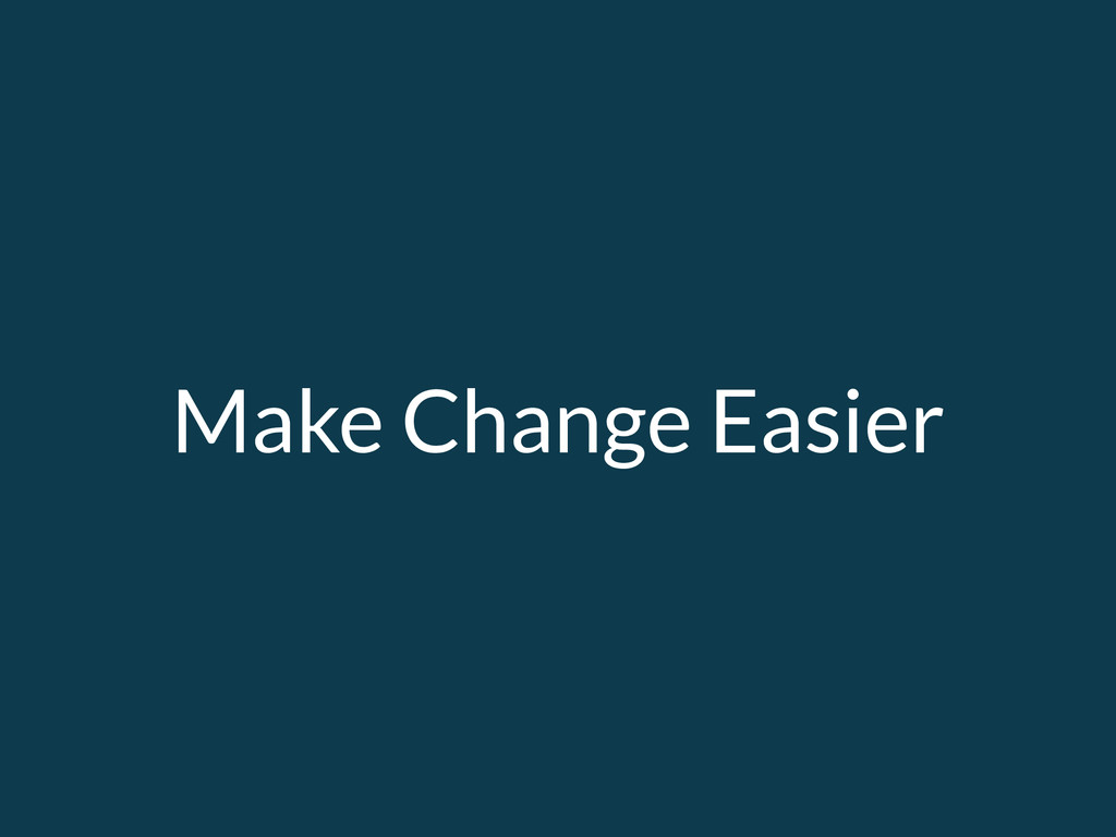 Make Change Easier