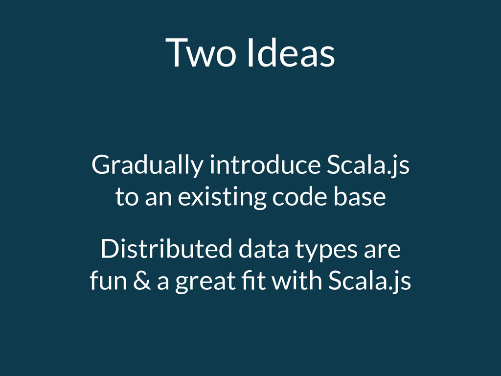 Two Ideas Gradually introduce Scala.js