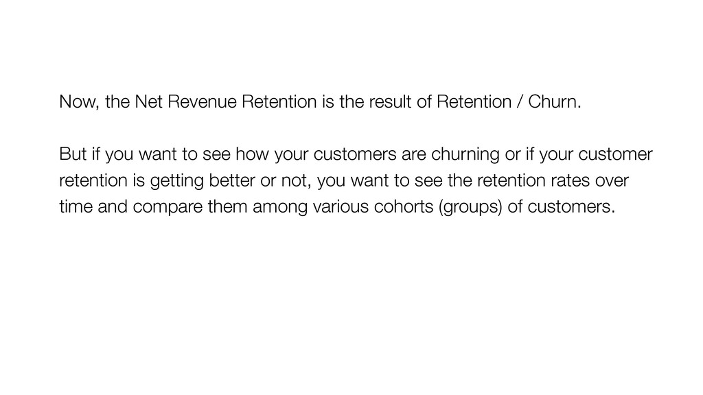 Now, the Net Revenue Retention is the result of...