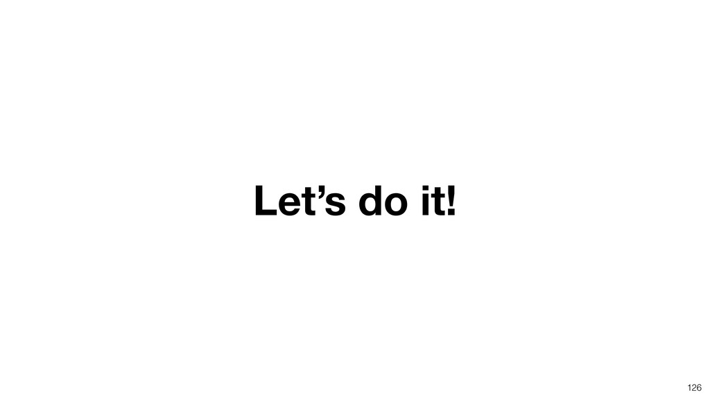 Let's do it! 126