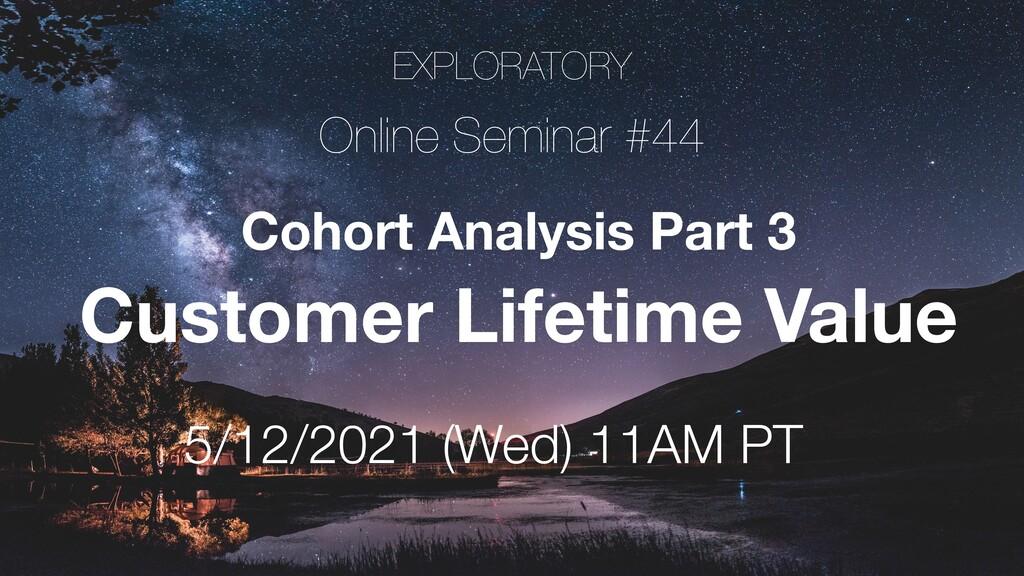 EXPLORATORY Online Seminar #44 5/12/2021 (Wed) ...