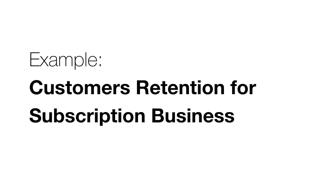 Example: Customers Retention for Subscription B...