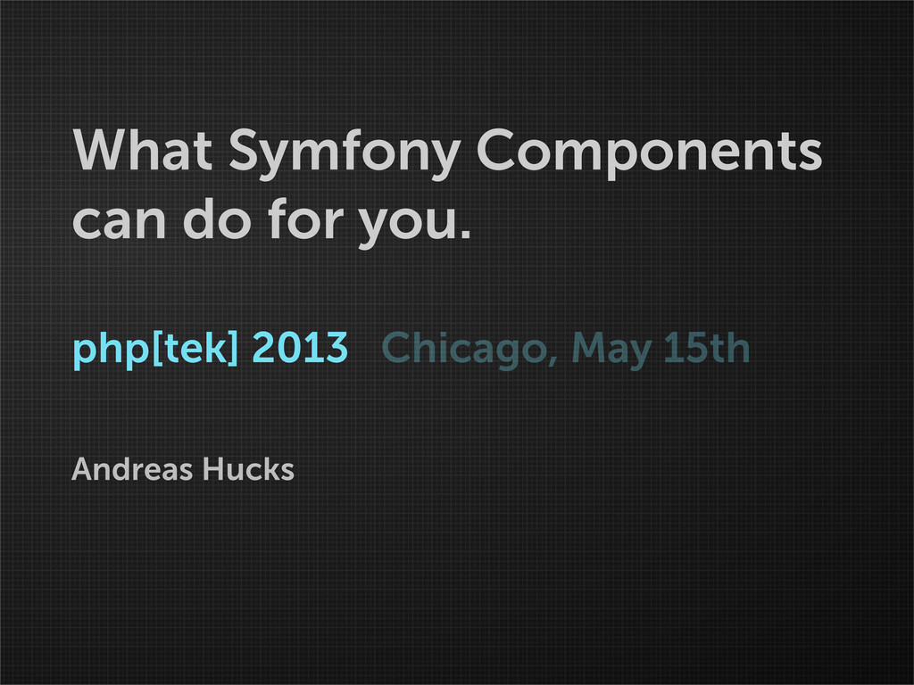 What Symfony Components can do for you. php[tek...