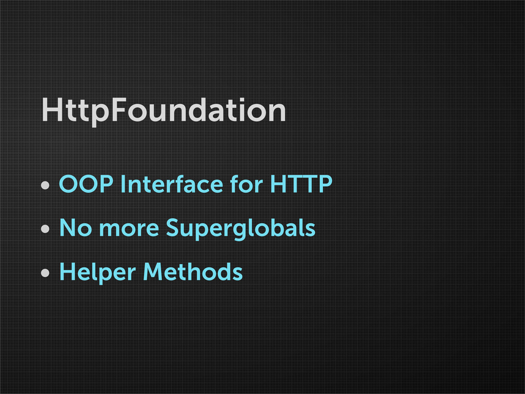 HttpFoundation • OOP Interface for HTTP • No mo...