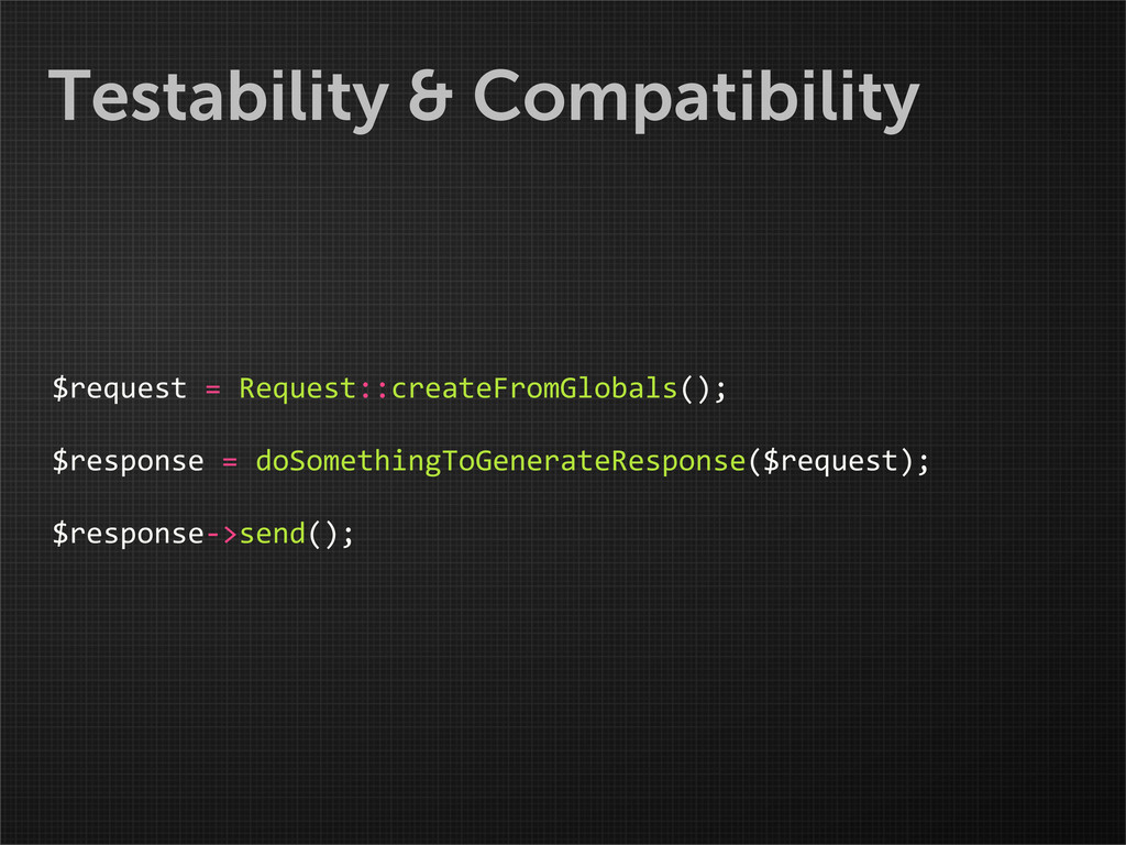 Testability & Compatibility $request = Re...