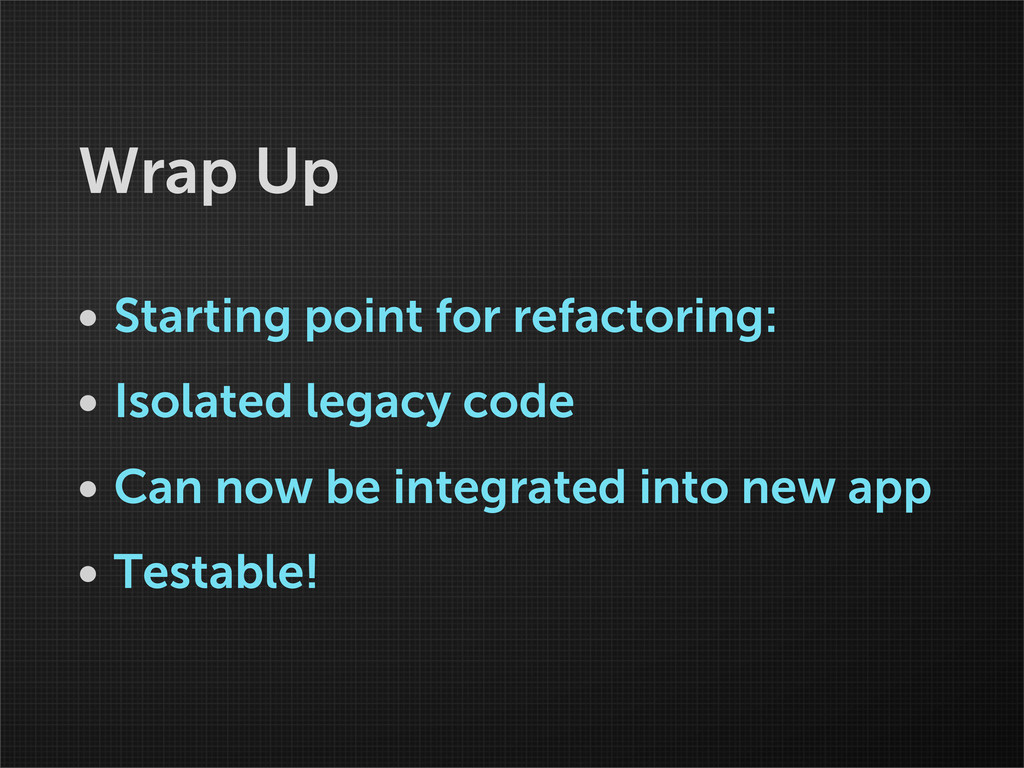 Wrap Up • Starting point for refactoring: • Iso...