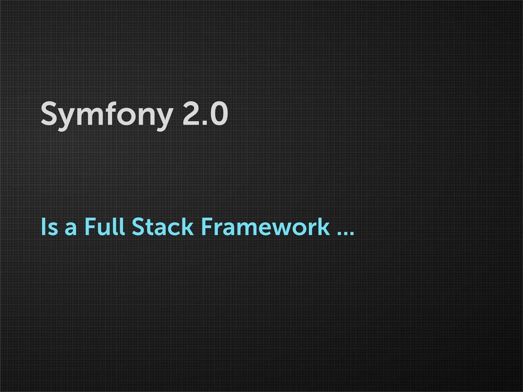 Symfony 2.0 Is a Full Stack Framework ...