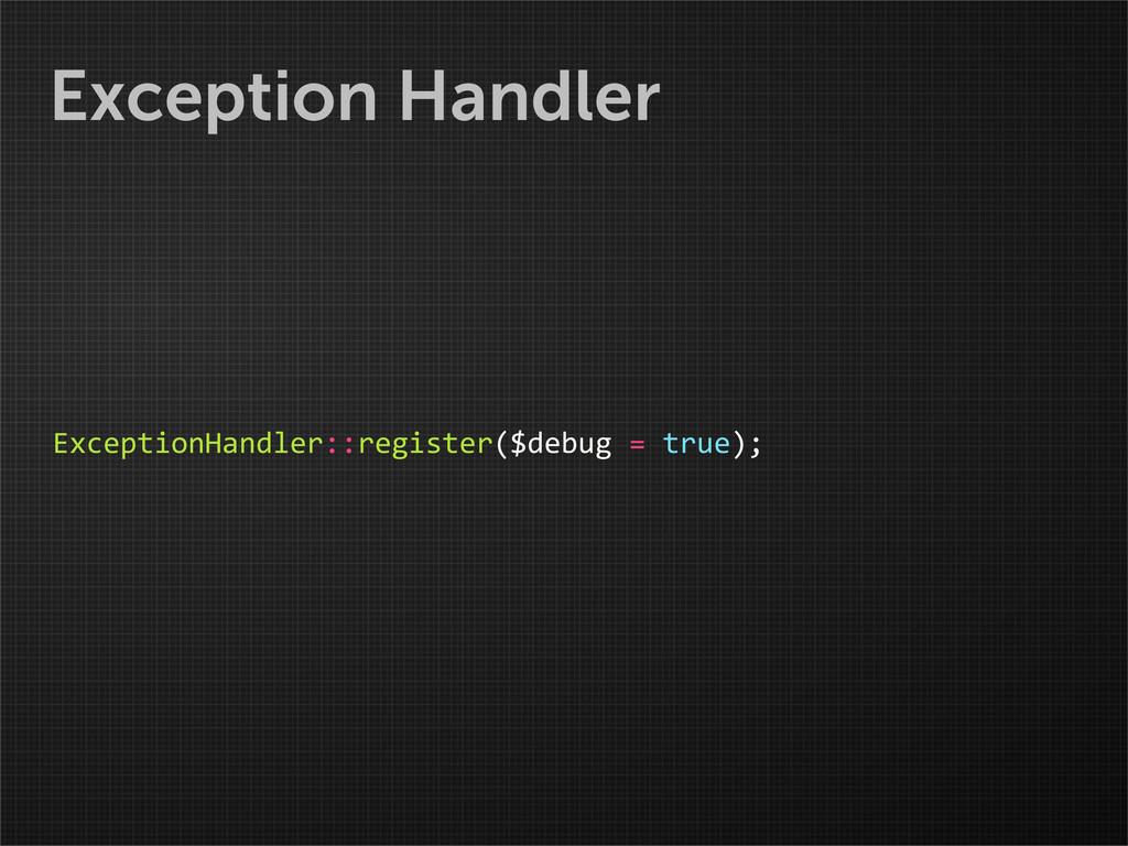 Exception Handler ExceptionHandler::register($d...