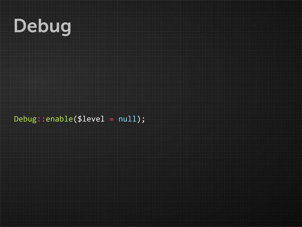 Debug Debug::enable($level = null);