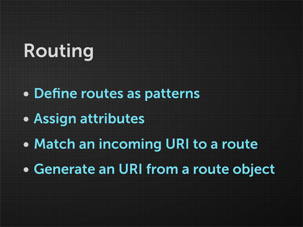 Routing • Define routes as patterns • Assign att...
