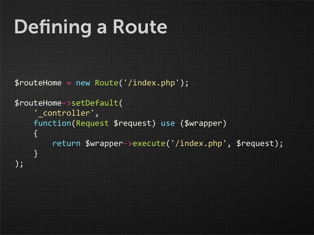 Defining a Route $routeHome = new Route...