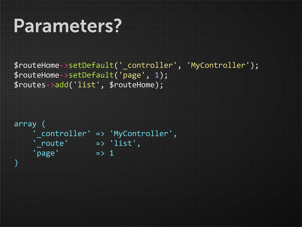 Parameters? $routeHome-‐>setDefault('_controll...